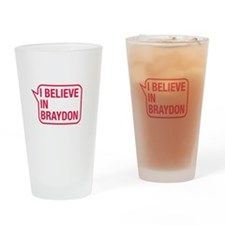 I Believe In Braydon Drinking Glass