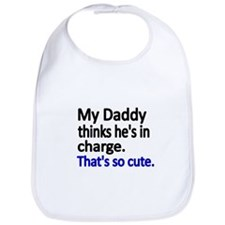 My Daddy thinks hes in charge. Thats so cute Bib