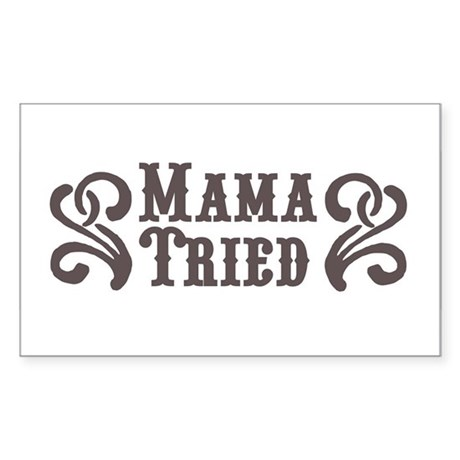 Mama Tried Rectangle Sticker