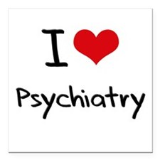 "I Love Psychiatry Square Car Magnet 3"" x 3"""