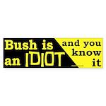 Bush is an IDIOT Bumper Sticker