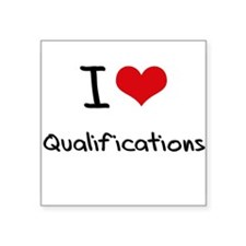 I Love Qualifications Sticker