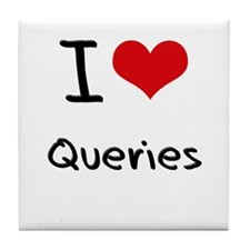 I Love Queries Tile Coaster
