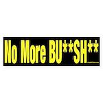 No More Bu**sh** Bumper Sticker