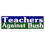 Teachers Against Bush Bumper Sticker
