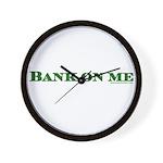 Bank On Me Wall Clock