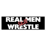 """REAL MEN Still WRESTLE"" Bumper Bumper Sticker"