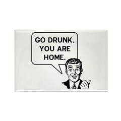 Go Drunk You Are Home Fridge Magnet