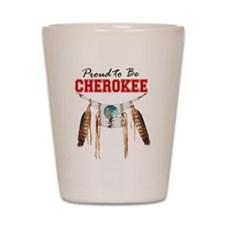 Proud to be Cherokee Shot Glass