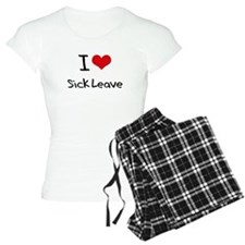 I Love Sick Leave Pajamas
