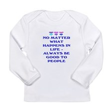 ALWAYS BE GOOD TO PEOPLE Long Sleeve Infant T-Shir