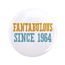 "Fantabulous Since 1964 3.5"" Button"