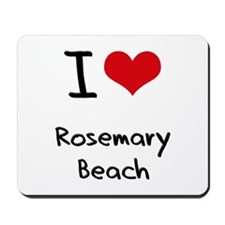 I Love ROSEMARY BEACH Mousepad