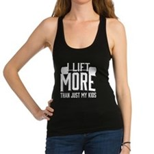 I Lift More than Just My Kids Racerback Tank Top