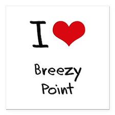 "I Love BREEZY POINT Square Car Magnet 3"" x 3"""