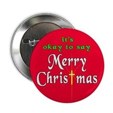 "It's OK to say Merry Christmas! 2.25"" Button (100"