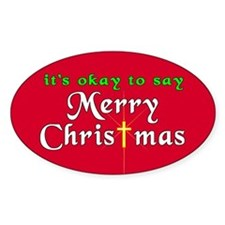 It's OK to say Merry Christmas! Oval Decal