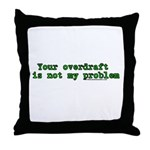 Your Overdraft is Not My Prob Throw Pillow