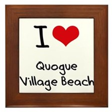 I Love QUOGUE VILLAGE BEACH Framed Tile