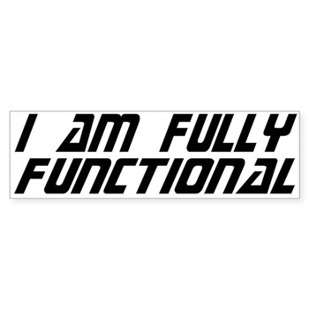 Fully Functional Bumper Sticker | Gifts For A Geek | Geek T-Shirts