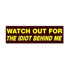 Watch out idiot behind me Car Magnet 10 x 3
