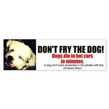Don't Fry the Dog! Bumper Sticker 2
