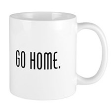 Workaholic - Go Home. Small Mug