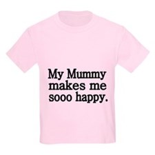 My Mummy makes me sooo happy T-Shirt