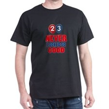 23 never looked so good T-Shirt
