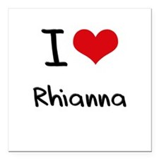 "I Love Rhianna Square Car Magnet 3"" x 3"""