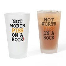 NOT WORTH PISS ON A ROCK! Z Drinking Glass