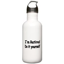 Im retired. Do it yourself Water Bottle
