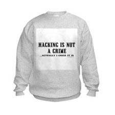 Hacking is Not a Crime Sweatshirt