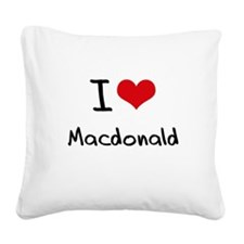I Love Macdonald Square Canvas Pillow
