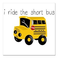 "I ride the short bus (txt) Square Car Magnet 3"" x"