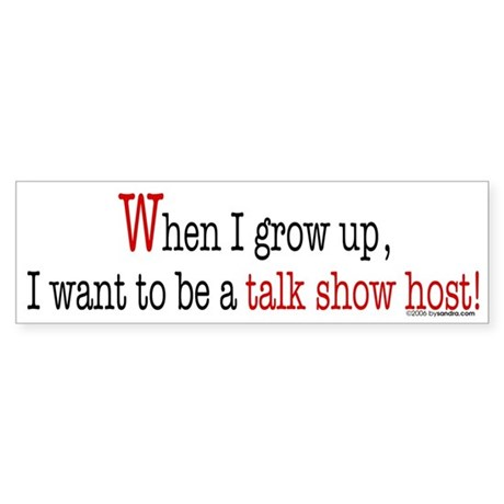 ... a talk show host Bumper Sticker