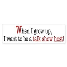 ... a talk show host Bumper Bumper Sticker
