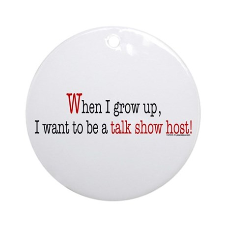 ... a talk show host Ornament (Round)