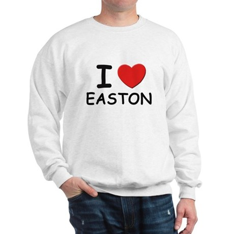 I love Easton Sweatshirt