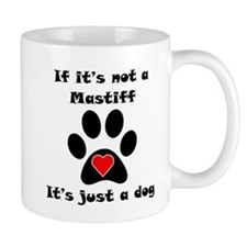 If Its Not A Mastiff Small Coffee Mug