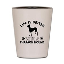 Life is better with Pharaoh Hound Shot Glass
