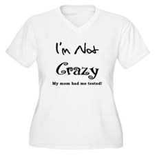IM NOT CRAZY MY MOM HAD ME TESTED Plus Size T-Shir