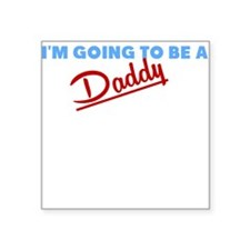 IM GOING TO BE A DADDY Sticker
