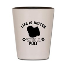 Life is better with Puli Shot Glass