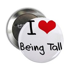 "I love Being Tall 2.25"" Button"
