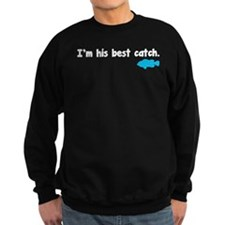 I'm his best catch. Sweatshirt