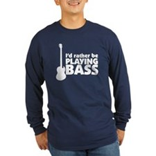 I'd rather be playing bass T