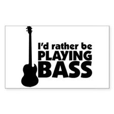 I'd rather be playing bass Rectangle Decal