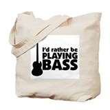 I'd rather be playing bass Tote Bag