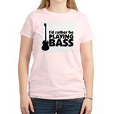 I'd rather be playing bass Women's Pink T-Shirt